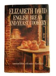 English Bread and Yeast Cookery - Elizabeth David